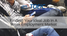 Finding Your Ideal Job In A Weak Employment Market