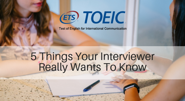 5 Things Your Interviewer Really Wants To Know
