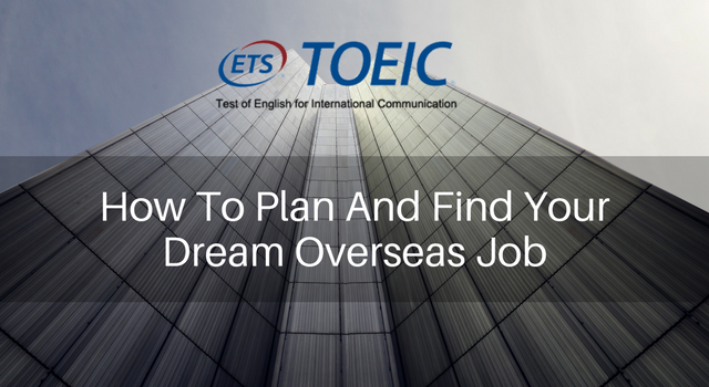 How To Plan And Find Your Dream Overseas Job