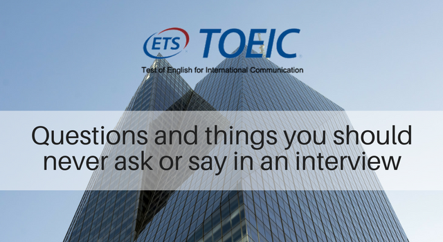 Questions and things you should never ask or say in an interview