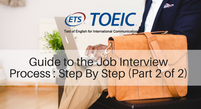 Guide to the Job Interview Process : Step By Step (Part 2 of 2)