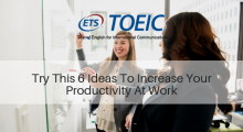 Try This 6 Ideas To Increase Your Productivity At Work
