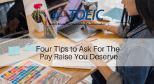 Four Tips To Ask For The Pay Raise You Deserve