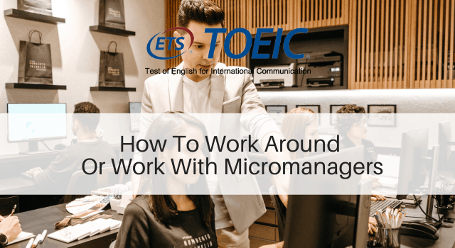How To Work Around Or Work With Micromanagers